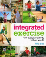 Integrated Exercise : How Everyday Activity Will Get You Fit - Peta Bee