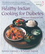 Healthy Indian Cooking for Diabetes : Delicious Khana for Life - Azmina Govindji