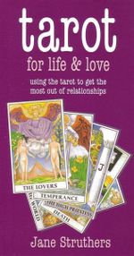 Tarot for Life and Love : Using the Tarot to Get the Most Out Of Relationships - Jane Struthers