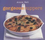 Gorgeous Suppers - Annie Bell