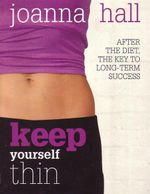 Keep Yourself Thin : After The Diet, The Key To Long-Term Success - Joanna Hall