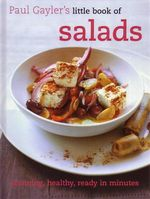 Little Book of Salads : Stunning, Healthy, Ready in Minutes - Paul Gayler