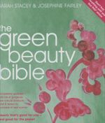 Green Beauty Bible : The Ultimate Guide to Being Naturally Gorgeous - Sarah Stacey