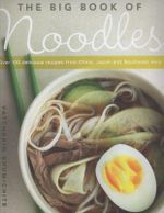 The Big Book of Noodles : Over 100 Delicious Recipes From China, Japan And Southeast Asia - Vatcharin Bhumichitr