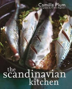 The Scandinavian Kitchen : Over 100 Essential Ingredients with 200 Authentic Recipes - Camilla Plum