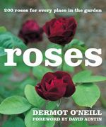 Roses : 200 Roses for Every Place in the Garden - Dermot O'Neill