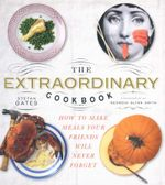The Extraordinary Cookbook : Make Meals Your Friends Will Never Forget - Stefan Gates
