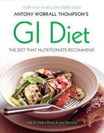 Antony Worrall Thompson's GI Diet : The Diet Nutrionists Recommend - Antony Worrall Thompson