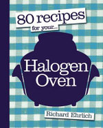 80 Recipes For Your Halogen Oven : 80 Recipes for... - Richard Ehrlich