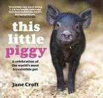 This Little Piggy  : A Celebration of the World's Most Irresistible Pet - Jane Croft