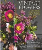 Vintage Flowers : Choosing, Arranging, Displaying - Vic Brotherson