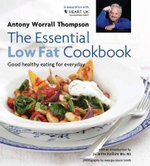 The Essential Low Fat Cookbook: In Association with HEART UK : Good Healthy Eating for Everyday, in Association with Heart UK - Antony Worrall Thompson