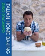 Italian Home Baking : 100 Irresistible Recipes for Bread, Biscuits, Cakes, Pizza, Pasta and Party Food - Gino D'Acampo