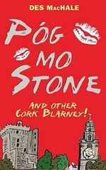 Pog Mo Stone : And Other Cork Blarney - Des MacHale