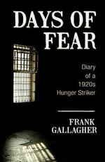 Days of Fear : The Diary of a 1920s Hunger Striker - Frank Gallagher