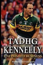 Tadhg Kennelly : Unfinished Business - Scott Gullan