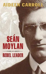 Sean Moylan : Rebel Leader - Aideen Carroll