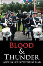 Blood and Thunder : Inside an Ulster Protestant Band - Darach MacDonald
