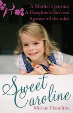 Sweet Caroline: The Story of a Crisis Pregnancy : A Mother's Journey A Daughter's Survival Against All Odds - Miriam Hamilton