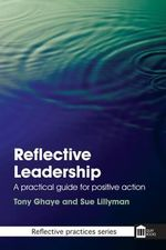 Reflective Leadership : A Practical Guide for Positive Action - Tony Ghaye