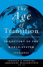 The Age of Transition : Trajectory of the World-System 1945-2025 - T.K. Hopkins