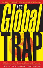 The Global Trap : Globalization and the Assault on Prosperity and Democracy - Hans-Peter Martin