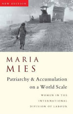 Patriarchy and Accumulation on a World Scale : Women in the International Division of Labour - Maria Mies