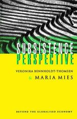 The Subsistence Perspective : Beyond the Globalised Economy - Maria Mies
