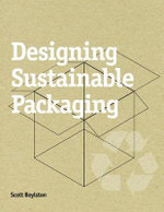 Designing Sustainable Packaging : A Guide to Eco-Friendly Packaging Design - Scott Boylston