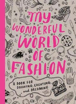 My Wonderful World of Fashion : A Book for Drawing, Creating and Dreaming - Nina Chakrabarti