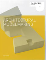 Architectural Modelmaking :  Customize and Personalize - Nick Dunn
