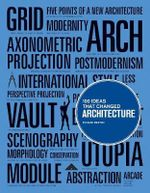 100 Ideas that Changed Architecture : 100 Ideas That Changed... - Richard Weston