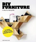 DIY Furniture : A Step-by-Step Guide - Christopher Stuart
