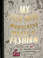 My Even More Wonderful World of Fashion : Another Book for Drawing, Creating and Dreaming - Nina Chakrabarti
