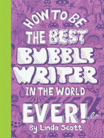 How to be the Best Bubblewriter in the World Ever - Linda Scott
