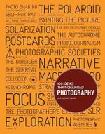 100 Ideas That Changed Photography : 100 Ideas That Changed... - Mary Warner Marien