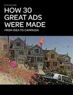 How 30 Great Ads Were Made : From Idea to Campaign - Eliza Williams
