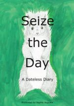 Seize the Day : A Dateless Diary - Sophia Augusta