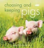 Choosing and Keeping Pigs : A Complete Practical Guide - Linda McDonald-Brown