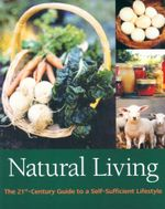 Natural Living : The 21st-Century Guide to a Sustainable Lifestyle - Liz Wright
