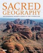 Sacred Geography : Deciphering Hidden Codes in the Landscape - Paul Devereux