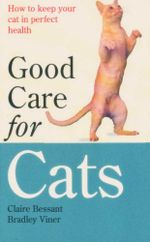 Good Care for Cats : How To Keep Your Cat In Perfect Health - Claire Bessant