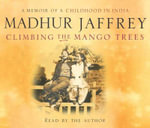 Climbing the Mango Trees : A Memoir of a Childhood in India - Madhur Jaffrey