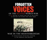 Forgotten Voices of the Second World War : War in the Mediterranean - Max Arthur