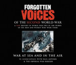 Forgotten Voices of the Second World War : War at Sea and in the Air - Max Arthur