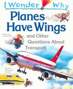 I Wonder Why Planes Have Wings : and Other Questions About Transport - Christopher Maynard