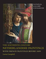 The Sixteenth Century Netherlandish Paintings, with French Paintings Before 1600 - Lorne Campbell