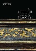 A Closer Look : Frames - Nicholas Penny