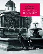 The National Gallery : An Illustrated History : National Gallery London - Alan Crookham