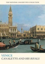 Venice : Canaletto and His Rivals - Leah Kharibian